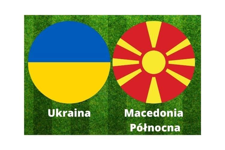 Ukraina - Macedonia Północna typy